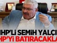 MHP'li Semih Yalçın: CHP'yi batıracaklar...