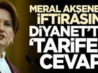 Meral Akşener'in iftirasına Diyanet'ten 'tarifeli' cevap!