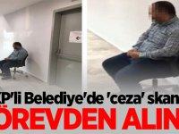 AKP'li Belediye'de 'ceza' skandalı! Görevden alındı
