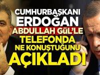 Cumhurbaşkanı Erdoğan, Abdullah Gül'le telefonda ne konuştuğunu açıkladı