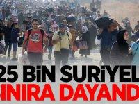 25 bin Suriyeli sınıra dayandı!