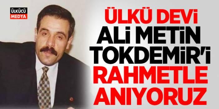 Ülkü Ocakları eski Genel Başkanı Ali Metin Tokdemir'i rahmetle anıyoruz!