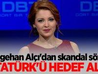 Nagehan Alçı'dan skandal sözler... Atatürk'ü hedef aldı!