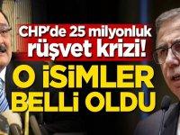 CHP'de 25 milyonluk rüşvet krizi! O isimler belli oldu