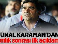 Ünal Karaman'dan ayrılık sonrası ilk açıklama!