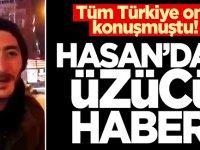 Tüm Türkiye onu konuşmuştu! Hasan'dan üzücü haber...
