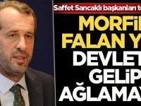 Saffet Sancaklı başkanları topa tuttu: Morfin falan yok devlete gelip ağlamayın