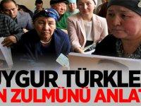 Uygur Türkleri, Çin zulmünü anlattı