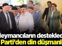 Süleymancıların desteklediği İYİ Parti'den din düşmanlığı!