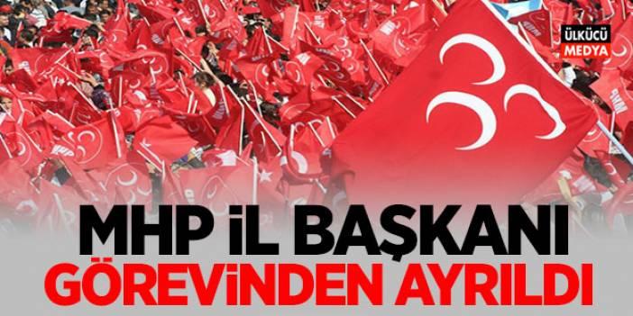 MHP İl Başkanı Görevinden Ayrıldığını Duyurdu