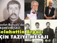 Devlet Bahçeli'den, Taşmedreseli Selahattin Arpacı'nın Vefatı nedeniyle Mesaj