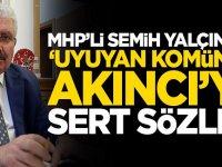 MHP'li Semih Yalçın'dan 'uyuyan komünist' Akıncı'ya sert sözler!