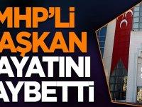 MHP'li Başkan hayatını kaybetti