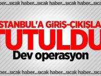 Habervaktim İstanbul'a giriş-çıkışlar tutuldu! Dev operasyon