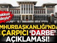 Cumhurbaşkanlığı'ndan çarpıcı 'darbe' açıklaması!