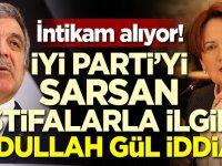İYİ Parti'deki istifalarla ilgili Abdullah Gül iddiası!