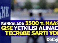 Bankalara 3500 tl maaşla gişe yetkilisi alınacak