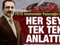 FETÖ imamından Muhsin Yazıcıoğlu itirafı: Herşeyi tek tek anlattı