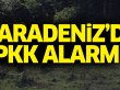 Karadeniz'de PKK alarmı