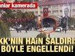 PKK'nın hain saldırısı böyle engellendi!